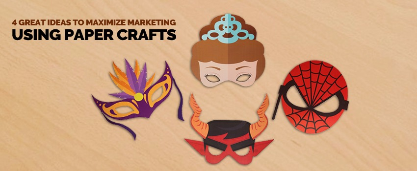 Great Ideas to Maximize Marketing Using Paper Crafts