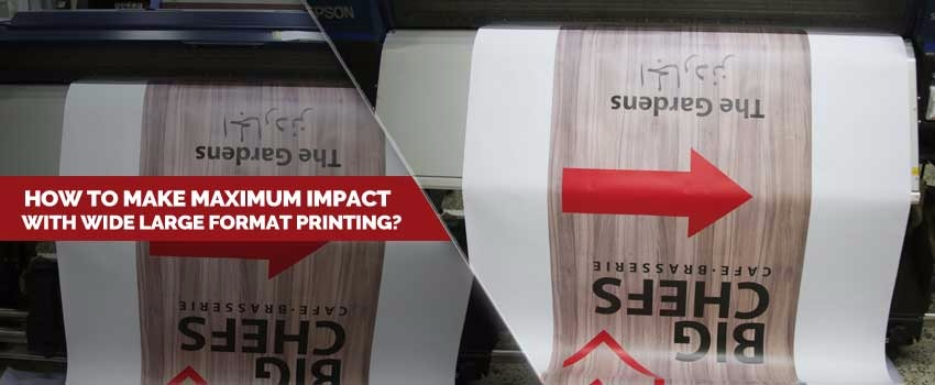 Maximum Impact with Wide Large Format Printing