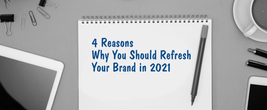 4 Reasons Why You Should Refresh Your Brand in 2021