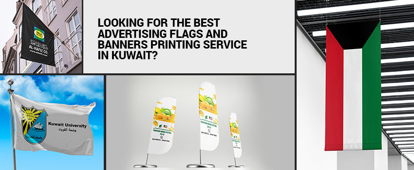 Looking for the Best Advertising Flags and Banners Printing Service in Kuwait?